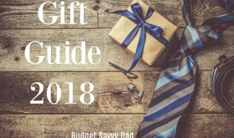 BUDGET SAVVY DAD'S 2018 GIFT GUIDE